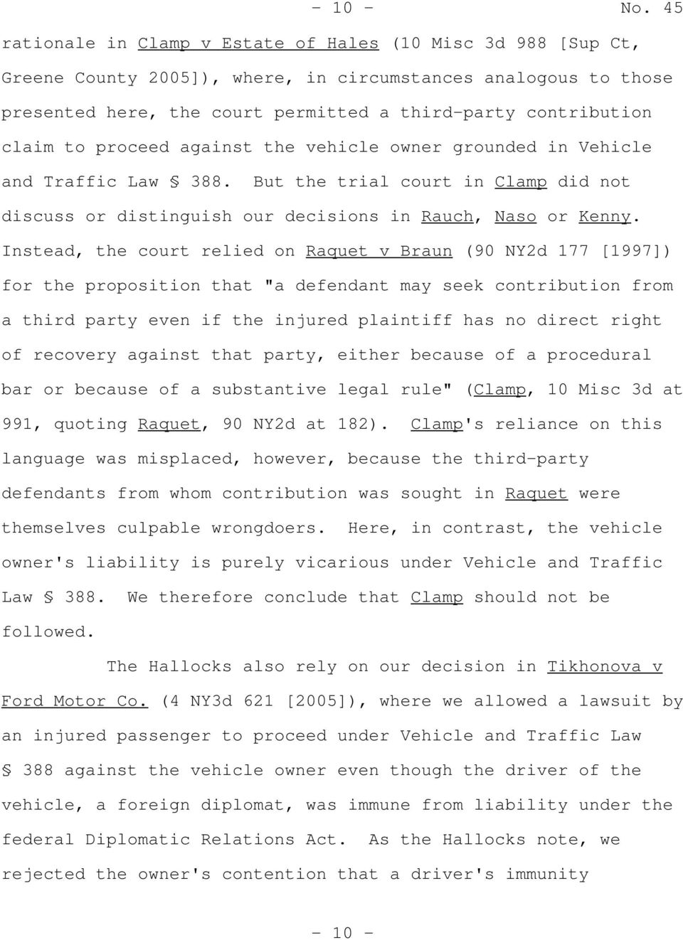 to proceed against the vehicle owner grounded in Vehicle and Traffic Law 388. But the trial court in Clamp did not discuss or distinguish our decisions in Rauch, Naso or Kenny.