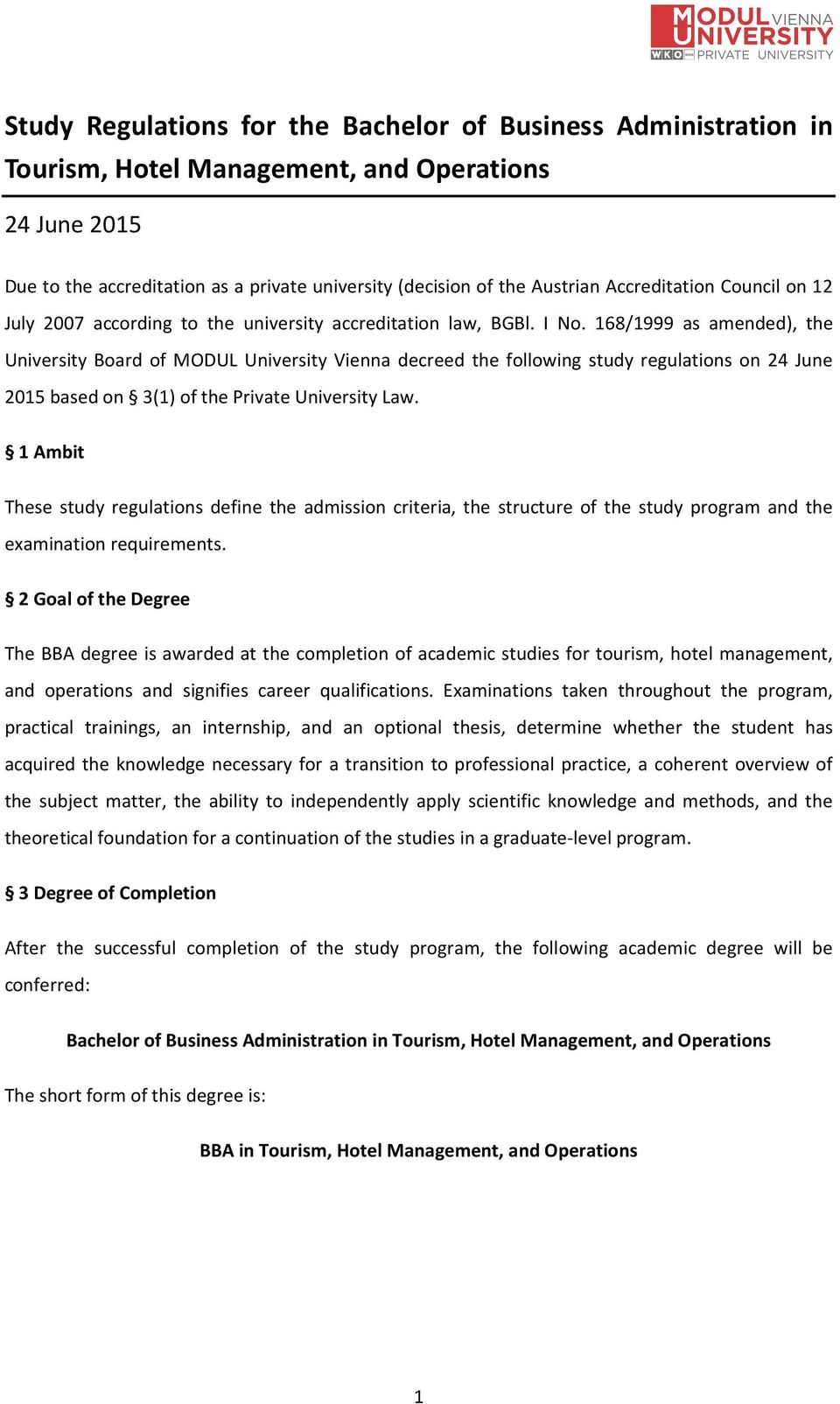 168/1999 as amended), the University Board of MODUL University Vienna decreed the following study regulations on 24 June 2015 based on 3(1) of the Private University Law.