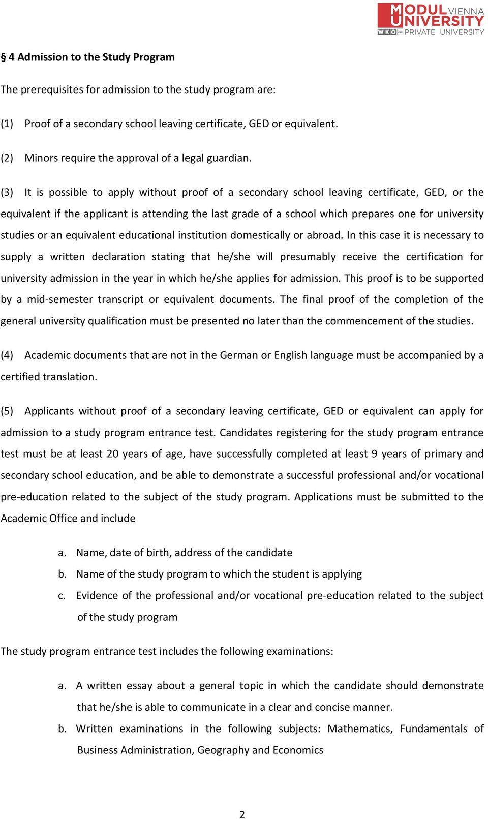 (3) It is possible to apply without proof of a secondary school leaving certificate, GED, or the equivalent if the applicant is attending the last grade of a school which prepares one for university