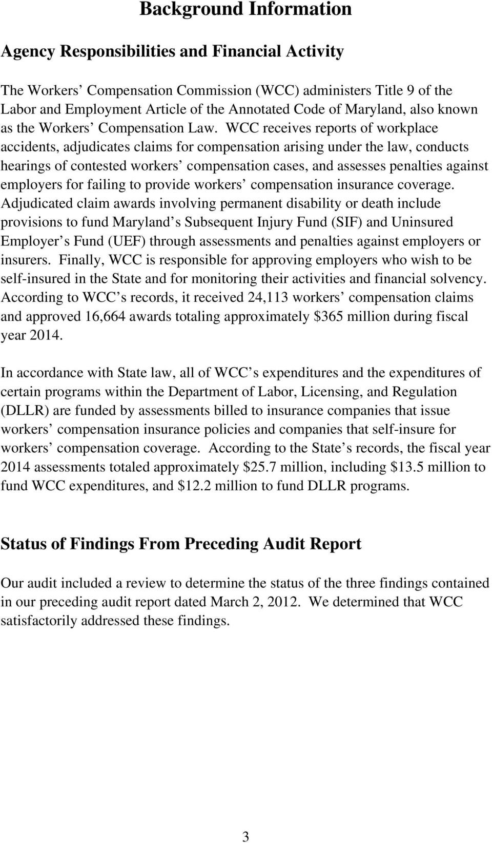 WCC receives reports of workplace accidents, adjudicates claims for compensation arising under the law, conducts hearings of contested workers compensation cases, and assesses penalties against