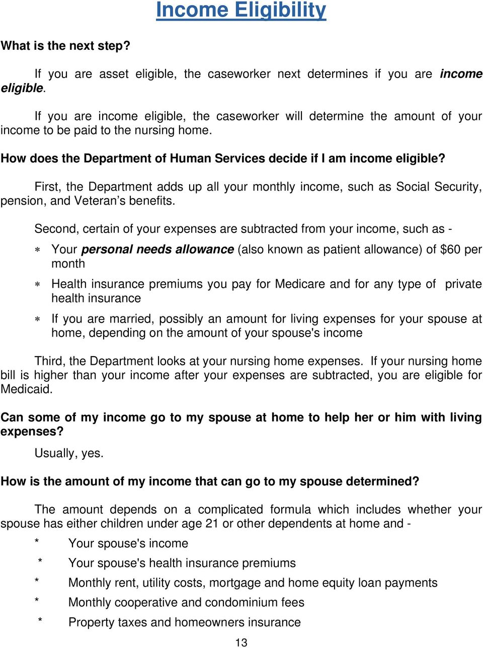 First, the Department adds up all your monthly income, such as Social Security, pension, and Veteran s benefits.