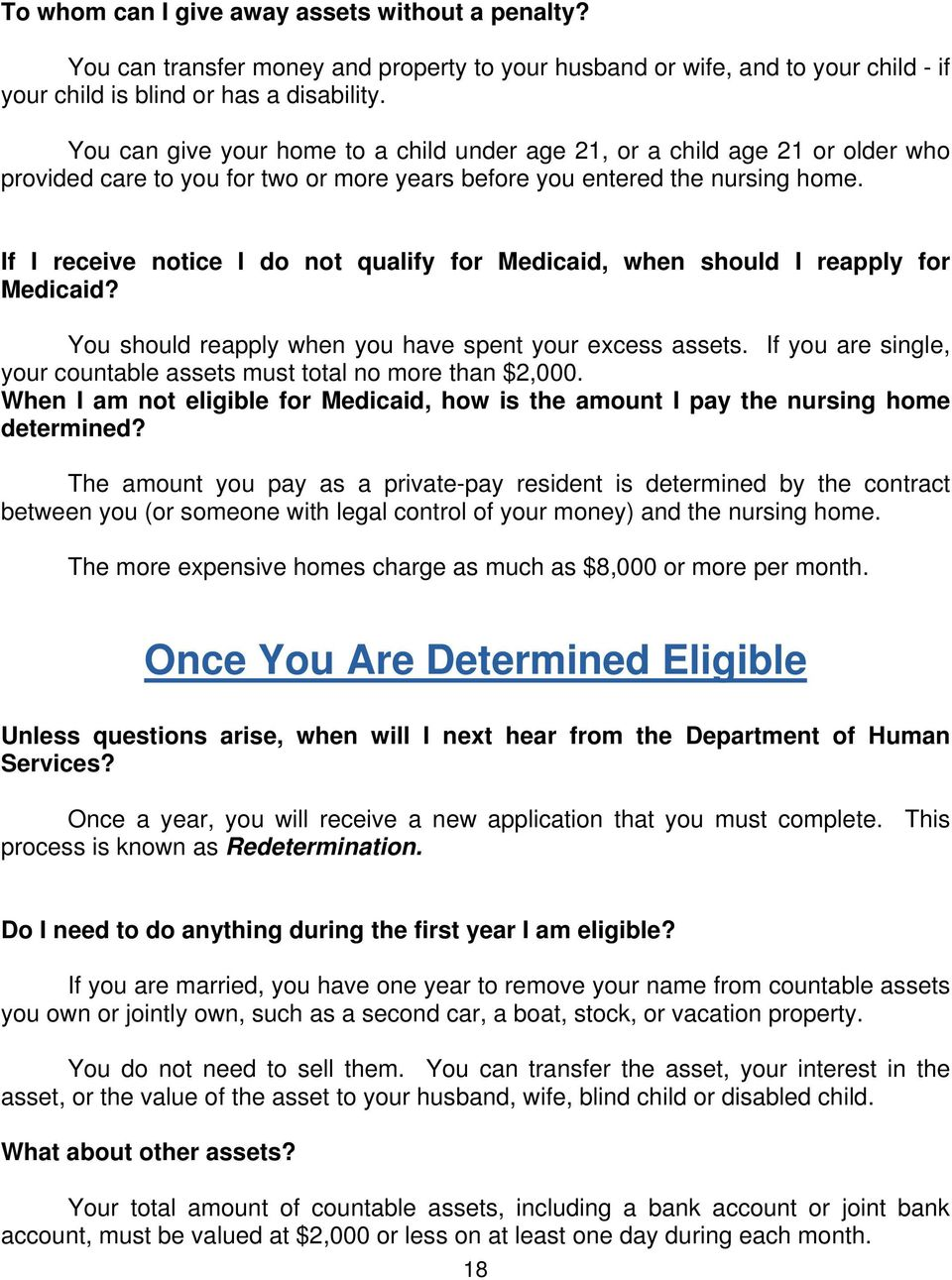 If I receive notice I do not qualify for Medicaid, when should I reapply for Medicaid? You should reapply when you have spent your excess assets.