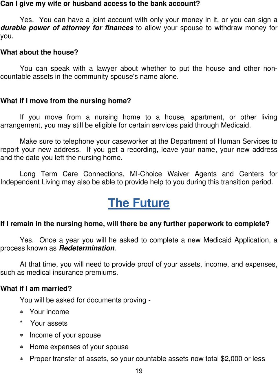 You can speak with a lawyer about whether to put the house and other noncountable assets in the community spouse's name alone. What if I move from the nursing home?
