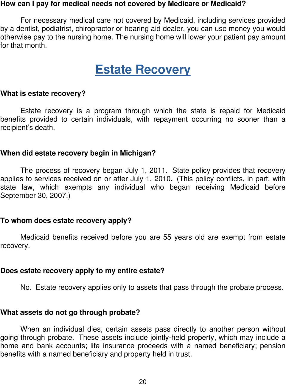 home. The nursing home will lower your patient pay amount for that month. Estate Recovery What is estate recovery?