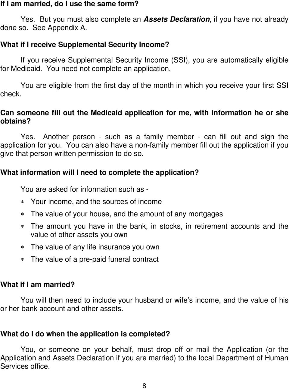 You are eligible from the first day of the month in which you receive your first SSI check. Can someone fill out the Medicaid application for me, with information he or she obtains? Yes.