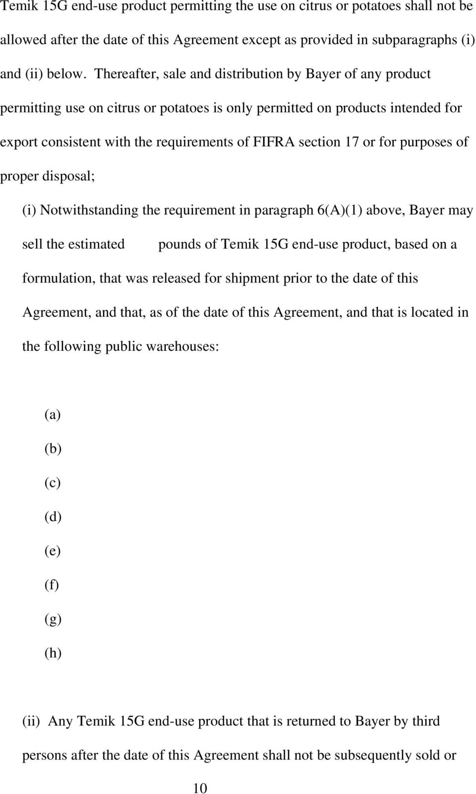 or for purposes of proper disposal; (i) Notwithstanding the requirement in paragraph 6(A)(1) above, Bayer may sell the estimated pounds of Temik 15G end-use product, based on a formulation, that was