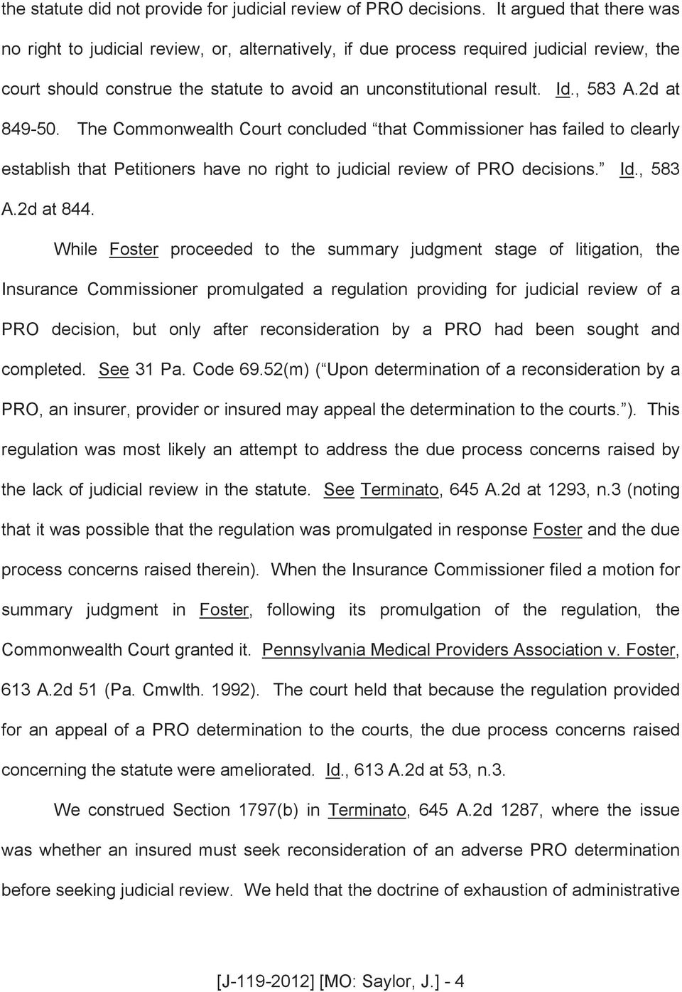 2d at 849-50. The Commonwealth Court concluded that Commissioner has failed to clearly establish that Petitioners have no right to judicial review of PRO decisions. Id., 583 A.2d at 844.