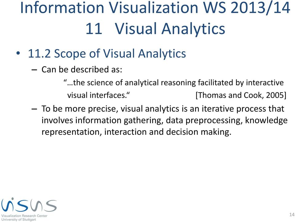 [Thomas and Cook, 2005] To be more precise, visual analytics is an iterative process