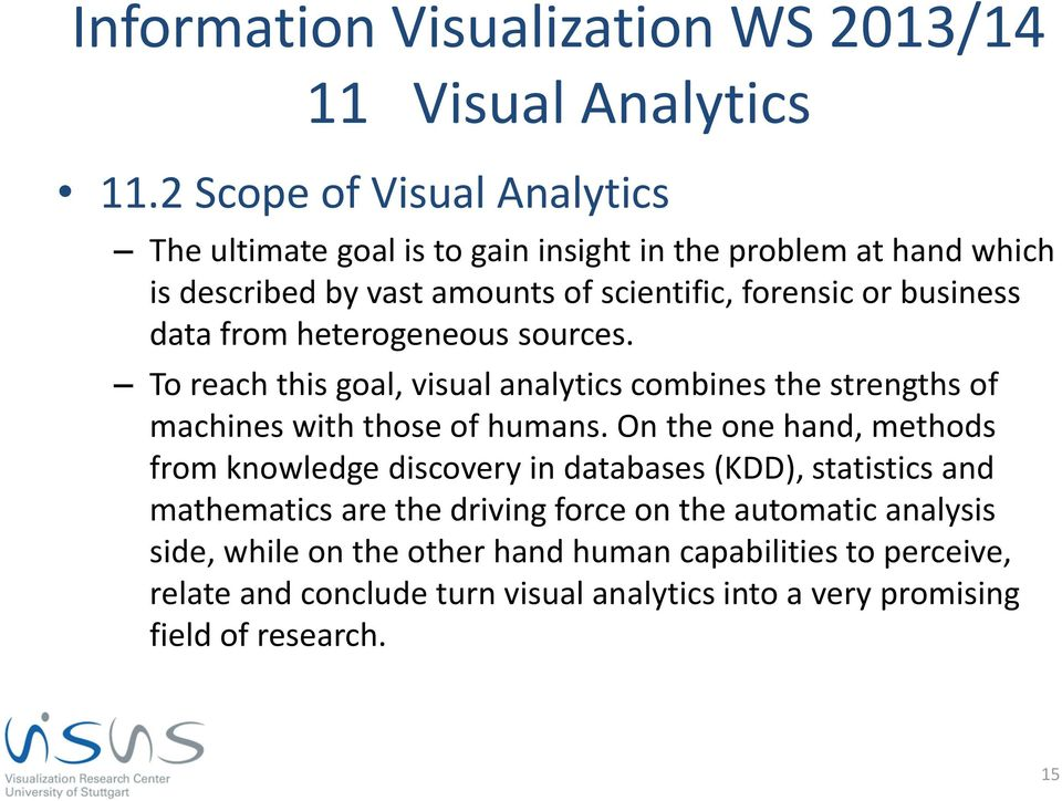 To reach this goal, visual analytics combines the strengths of machines with those of humans.