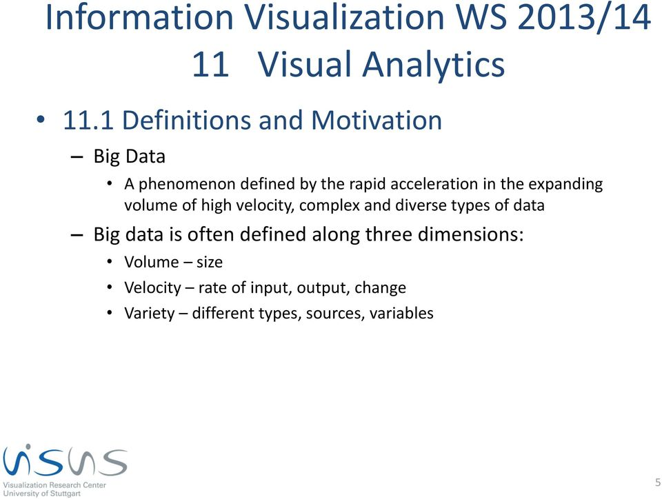 types of data Big data is often defined along three dimensions: Volume size