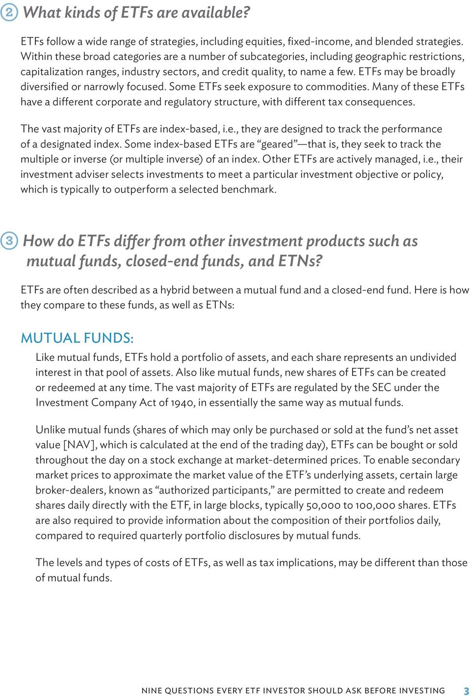 ETFs may be broadly diversified or narrowly focused. Some ETFs seek exposure to commodities. Many of these ETFs have a different corporate and regulatory structure, with different tax consequences.