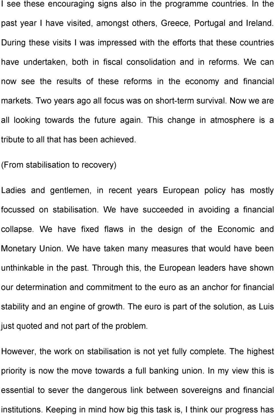 We can now see the results of these reforms in the economy and financial markets. Two years ago all focus was on short-term survival. Now we are all looking towards the future again.
