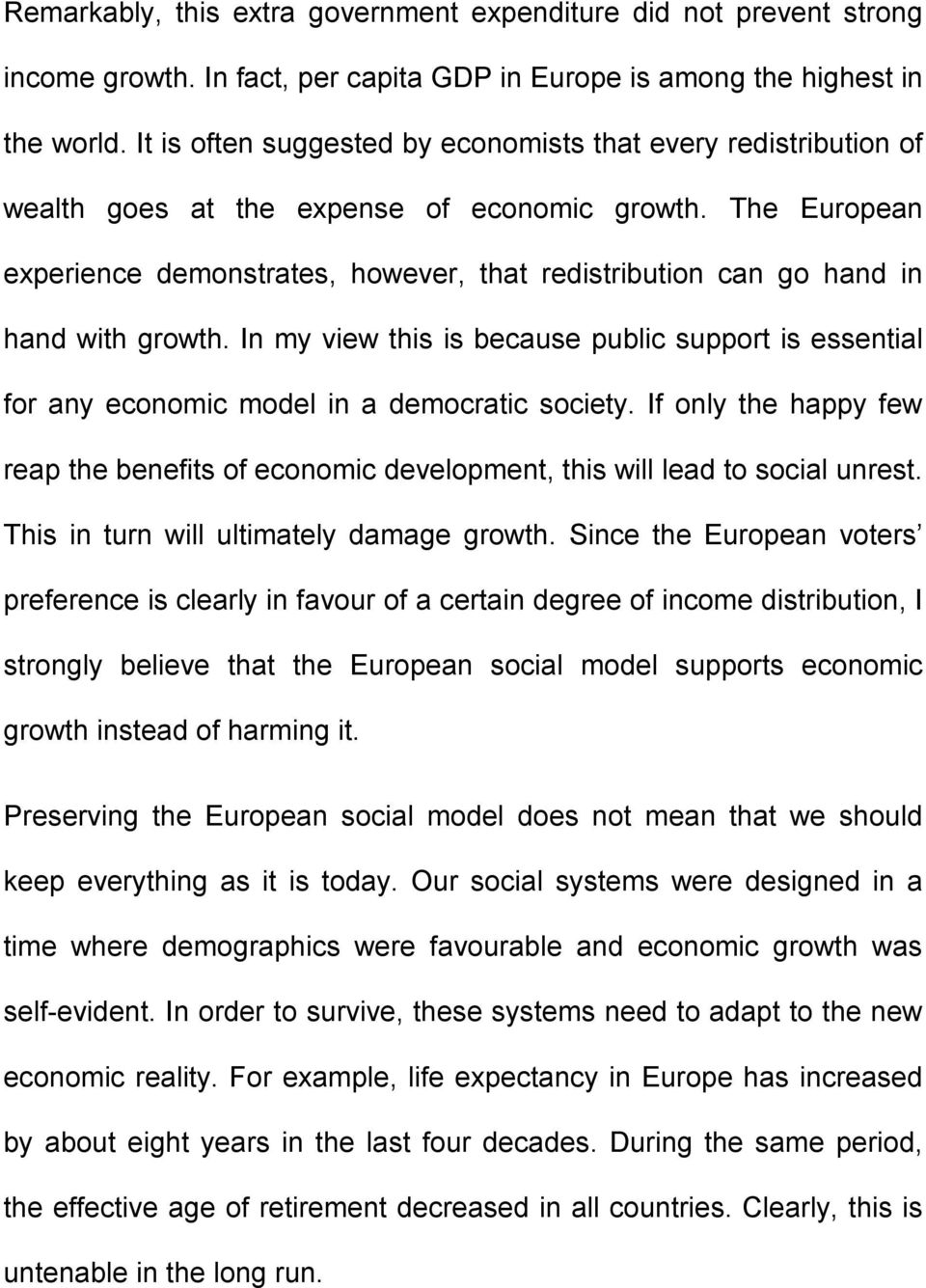 The European experience demonstrates, however, that redistribution can go hand in hand with growth.