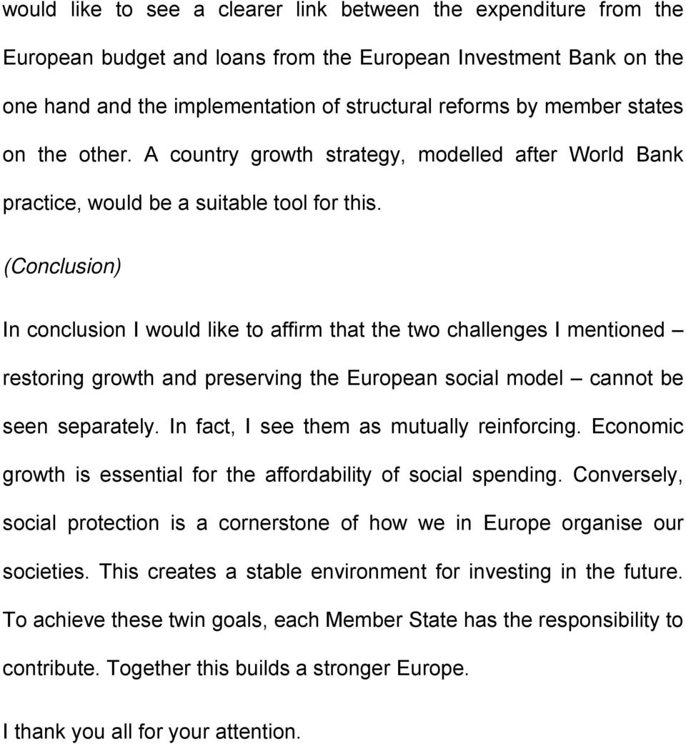 (Conclusion) In conclusion I would like to affirm that the two challenges I mentioned restoring growth and preserving the European social model cannot be seen separately.