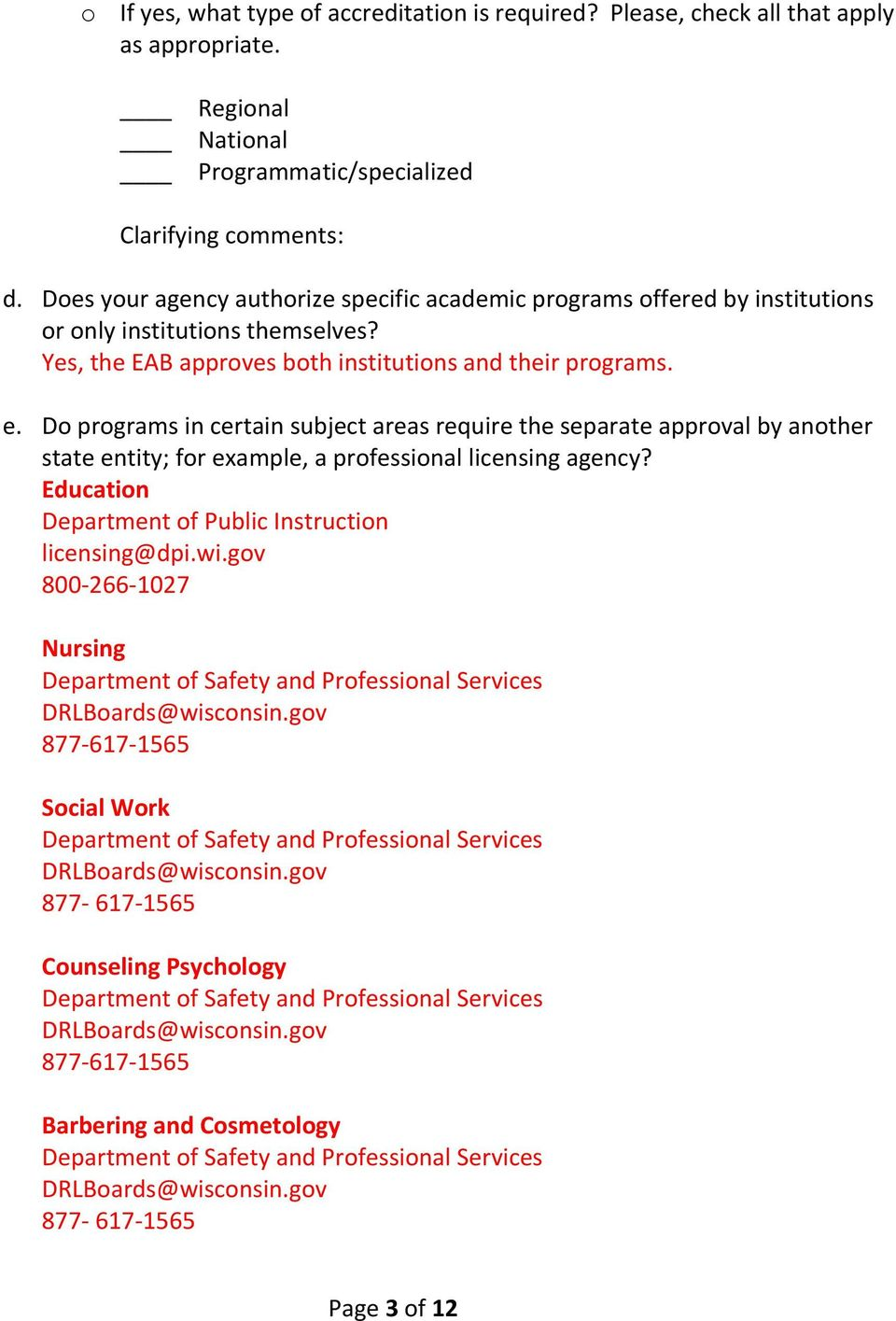 Do programs in certain subject areas require the separate approval by another state entity; for example, a professional licensing agency? Education Department of Public Instruction licensing@dpi.wi.