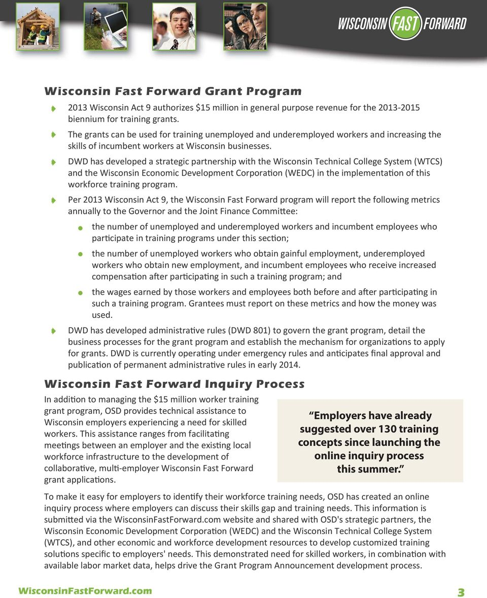 DWD has developed a strategic partnership with the Wisconsin Technical College System (WTCS) and the Wisconsin Economic Development Corpora on (WEDC) in the implementa on of this workforce training
