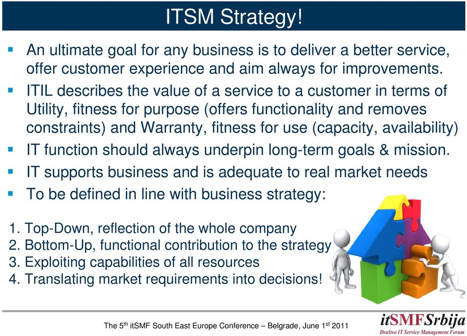 (capacity, availability) IT function should always underpin long-term goals & mission.