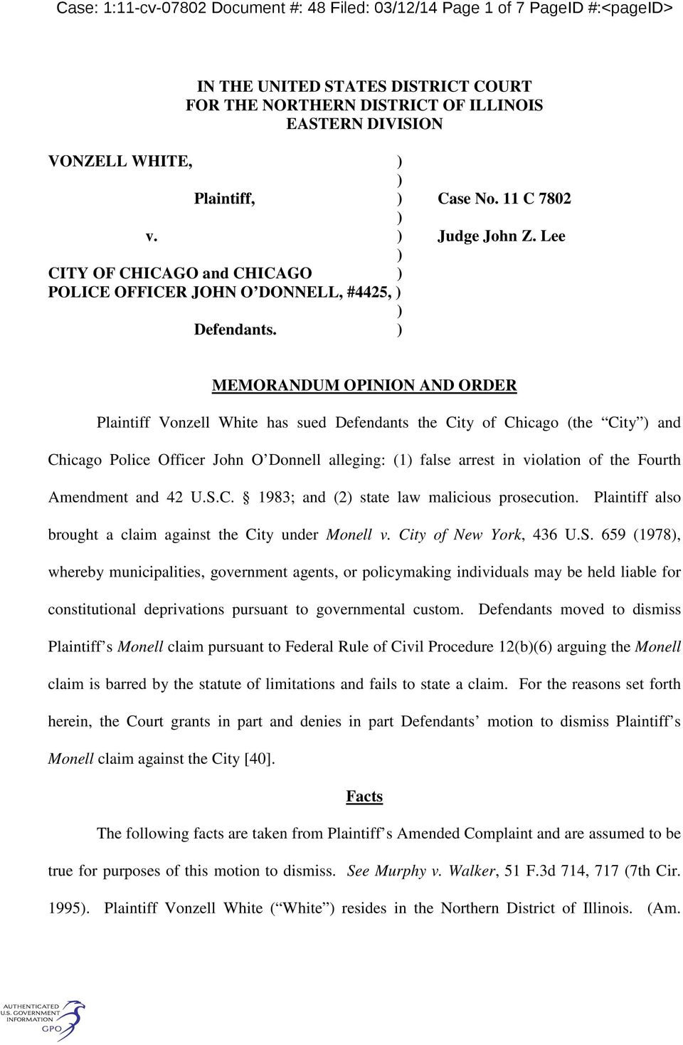 MEMORANDUM OPINION AND ORDER Plaintiff Vonzell White has sued Defendants the City of Chicago (the City and Chicago Police Officer John O Donnell alleging: (1 false arrest in violation of the Fourth