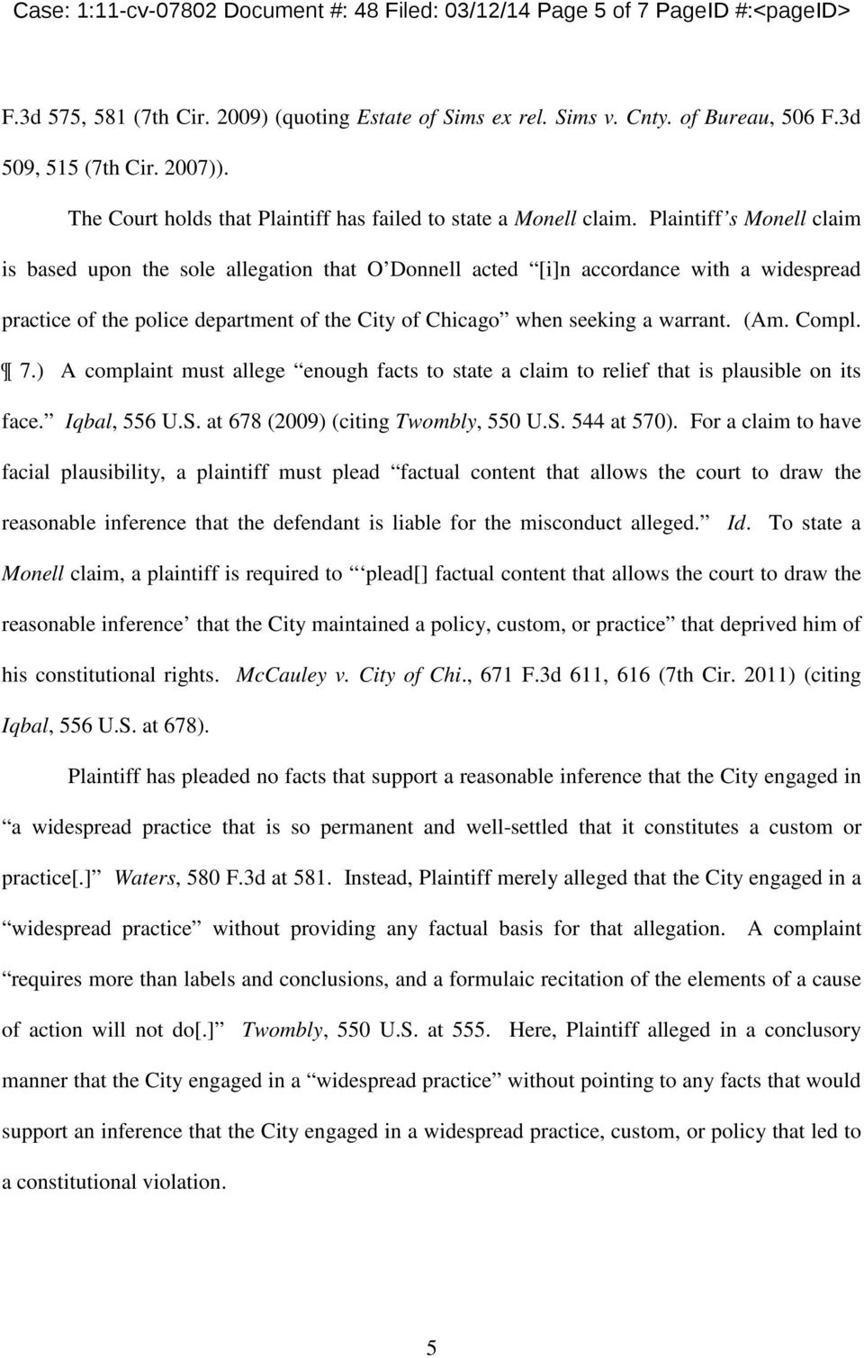 Plaintiff s Monell claim is based upon the sole allegation that O Donnell acted [i]n accordance with a widespread practice of the police department of the City of Chicago when seeking a warrant. (Am.