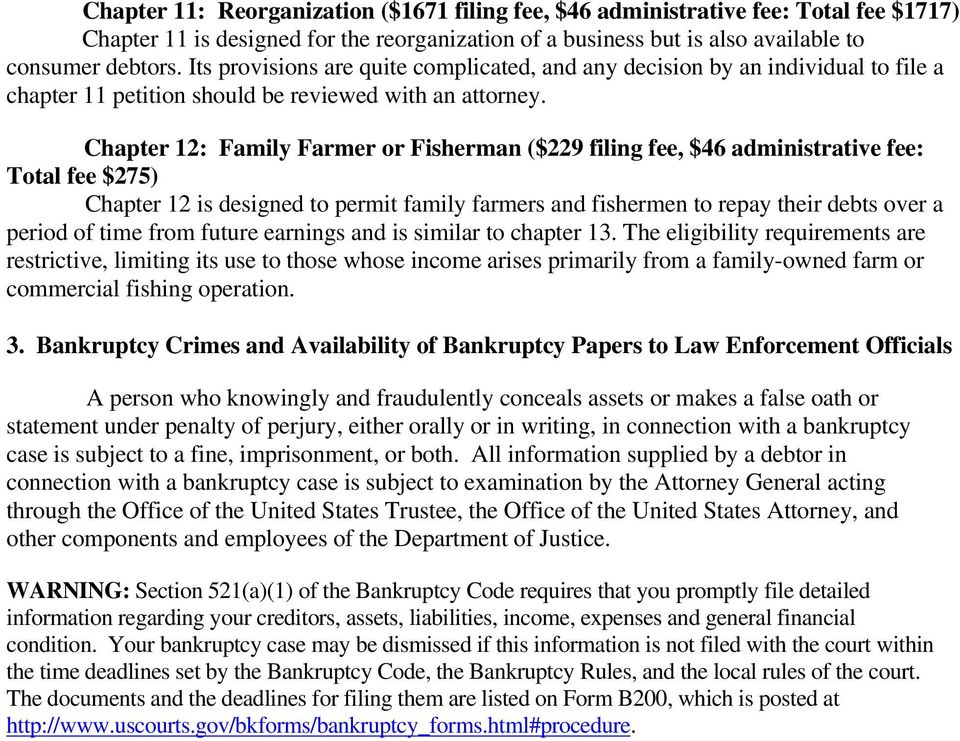 Chapter 12: Family Farmer or Fisherman ($229 filing fee, $46 administrative fee: Total fee $275) Chapter 12 is designed to permit family farmers and fishermen to repay their debts over a period of