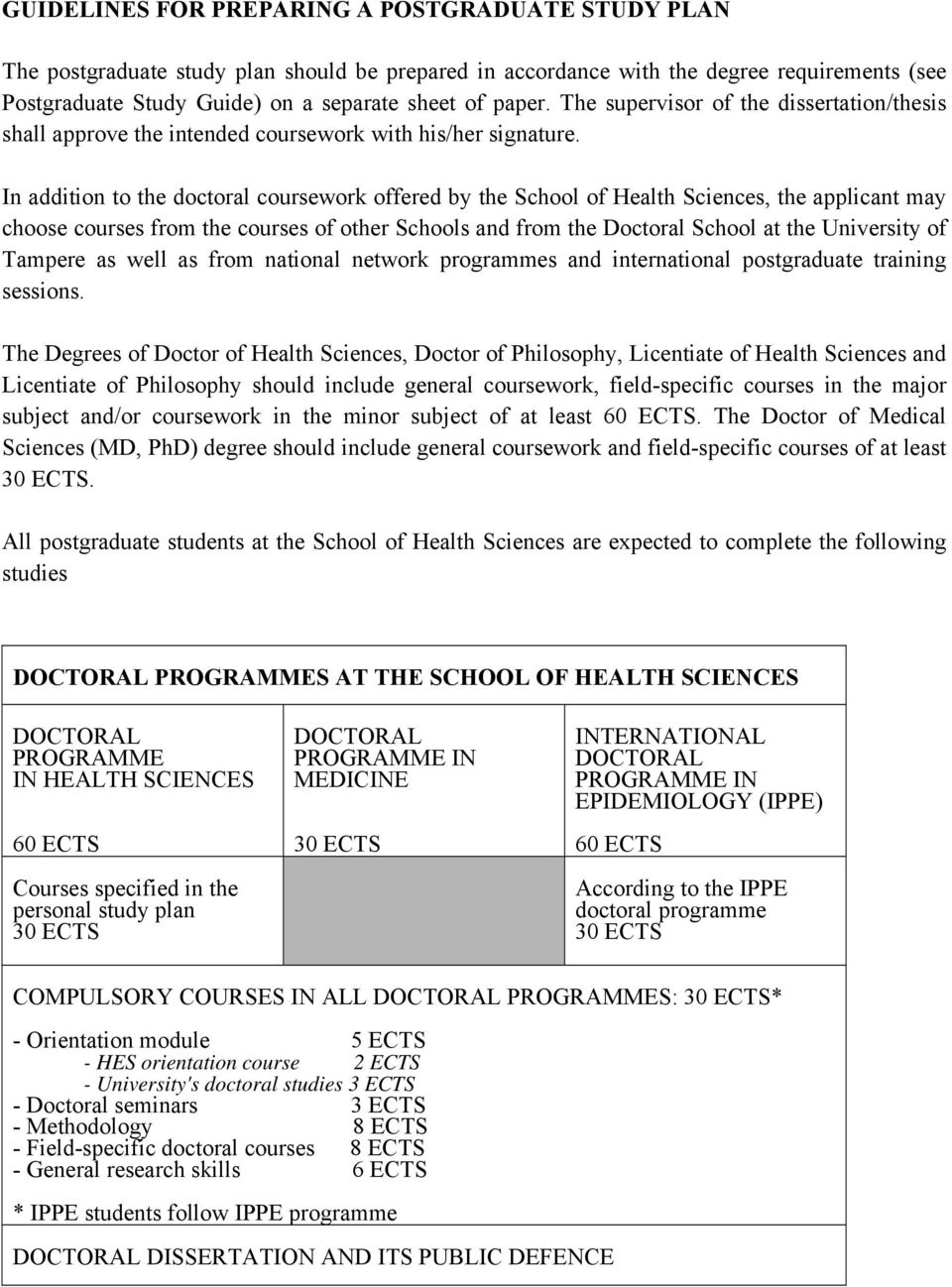 In addition to the doctoral coursework offered by the School of Health Sciences, the applicant may choose courses from the courses of other Schools and from the Doctoral School at the University of