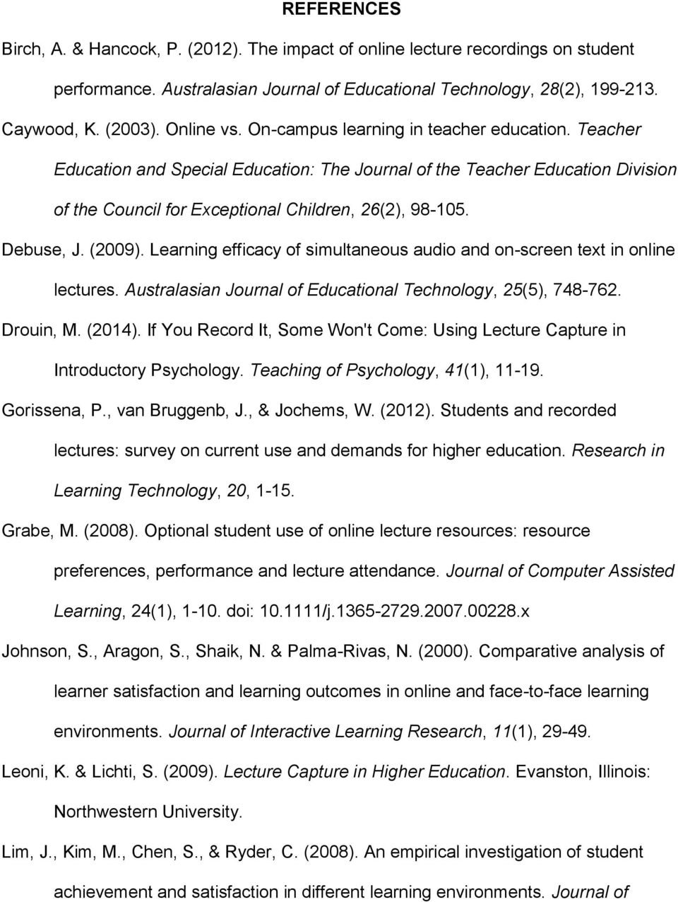 Debuse, J. (2009). Learning efficacy of simultaneous audio and on-screen text in online lectures. Australasian Journal of Educational Technology, 25(5), 748-762. Drouin, M. (2014).