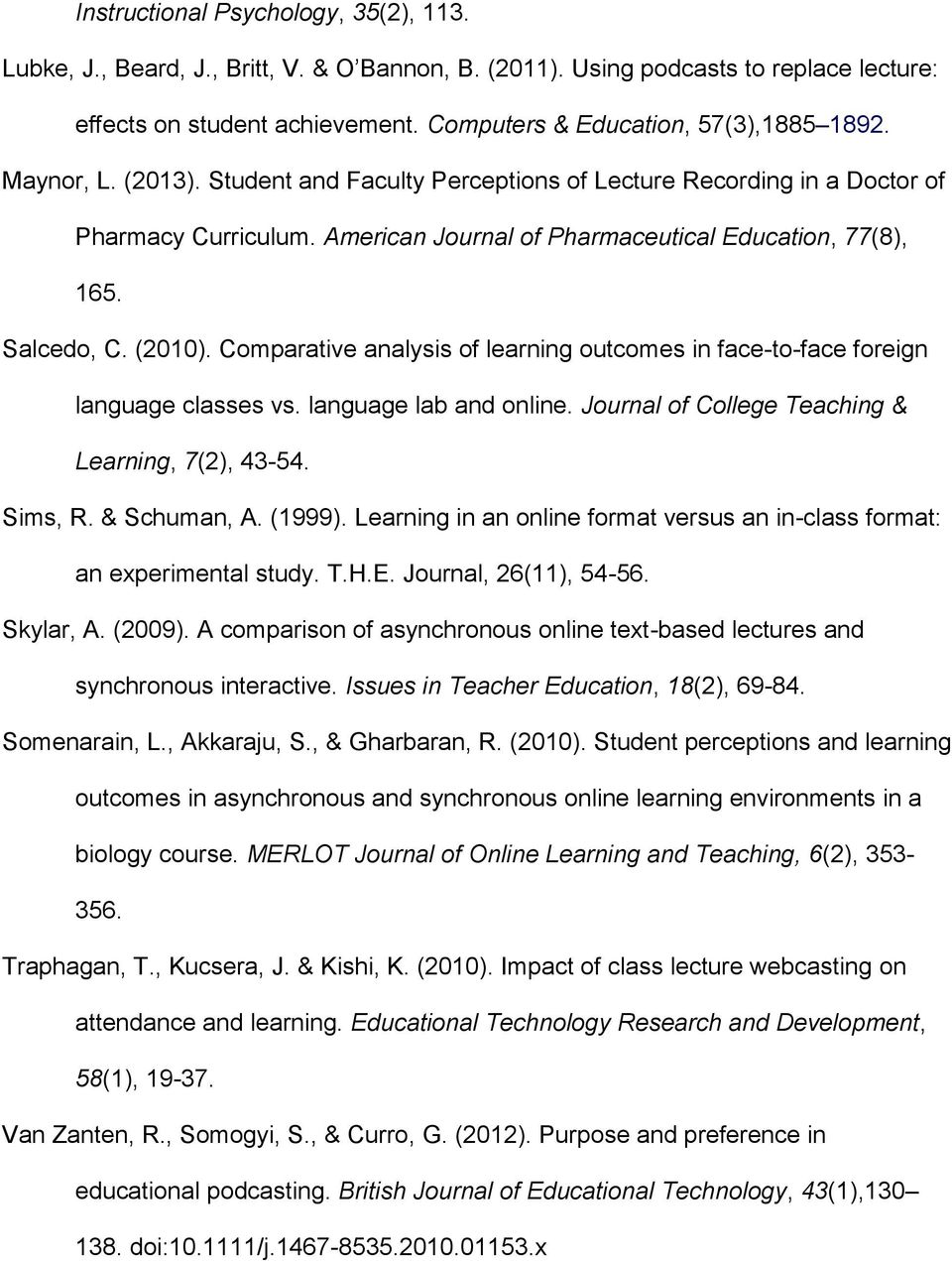 Comparative analysis of learning outcomes in face-to-face foreign language classes vs. language lab and online. Journal of College Teaching & Learning, 7(2), 43-54. Sims, R. & Schuman, A. (1999).