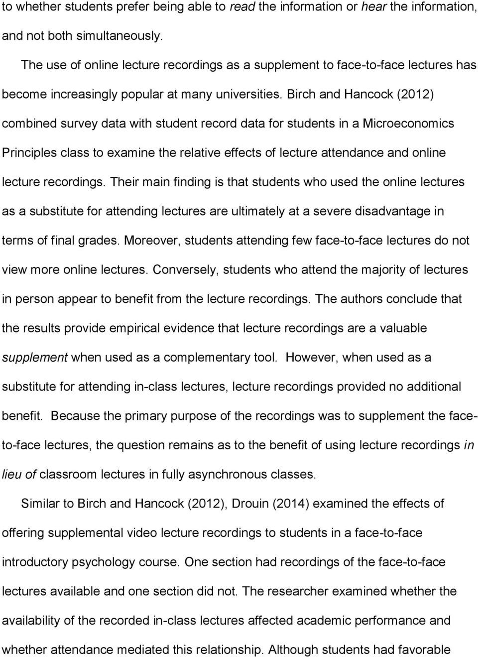 Birch and Hancock (2012) combined survey data with student record data for students in a Microeconomics Principles class to examine the relative effects of lecture attendance and online lecture