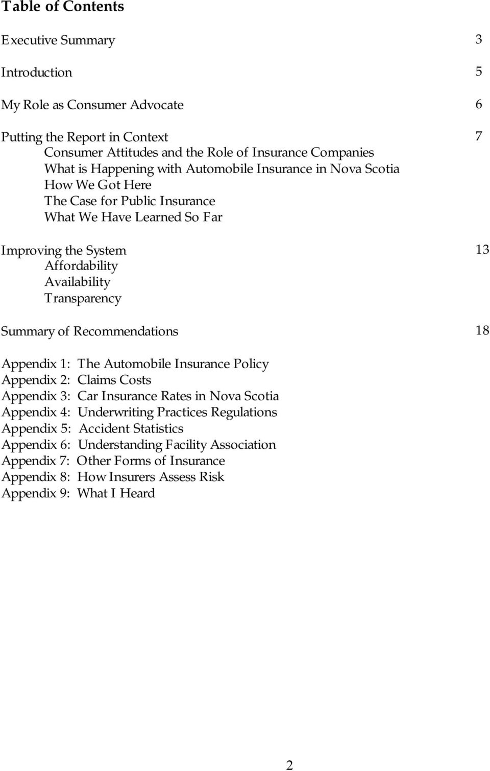 Transparency Summary of Recommendations 18 Appendix 1: The Automobile Insurance Policy Appendix 2: Claims Costs Appendix 3: Car Insurance Rates in Nova Scotia Appendix 4: Underwriting