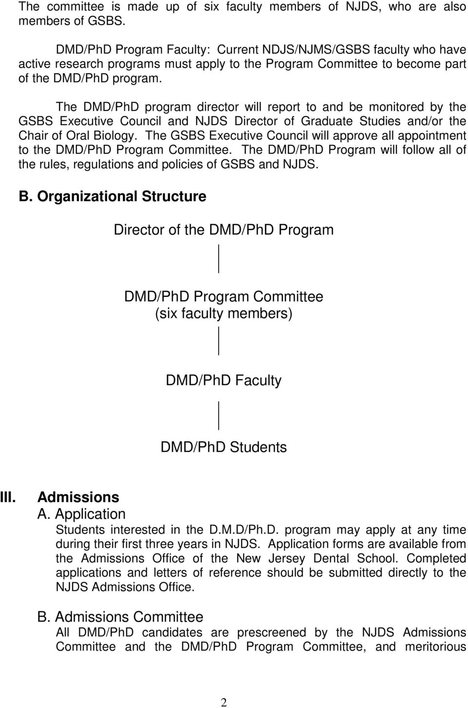 The DMD/PhD program director will report to and be monitored by the GSBS Executive Council and NJDS Director of Graduate Studies and/or the Chair of Oral Biology.