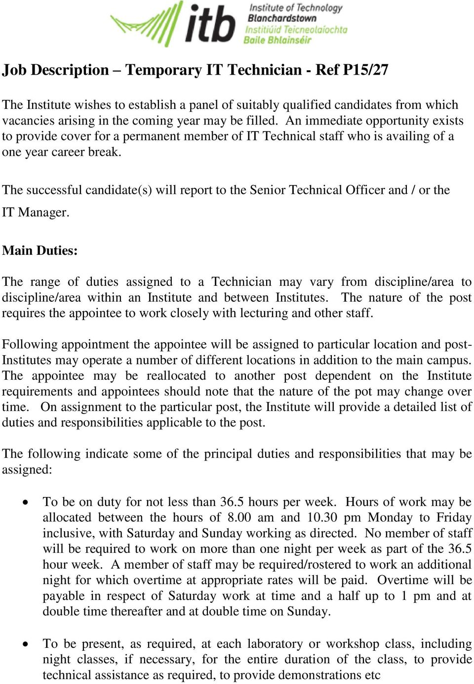 The successful candidate(s) will report to the Senior Technical Officer and / or the IT Manager.