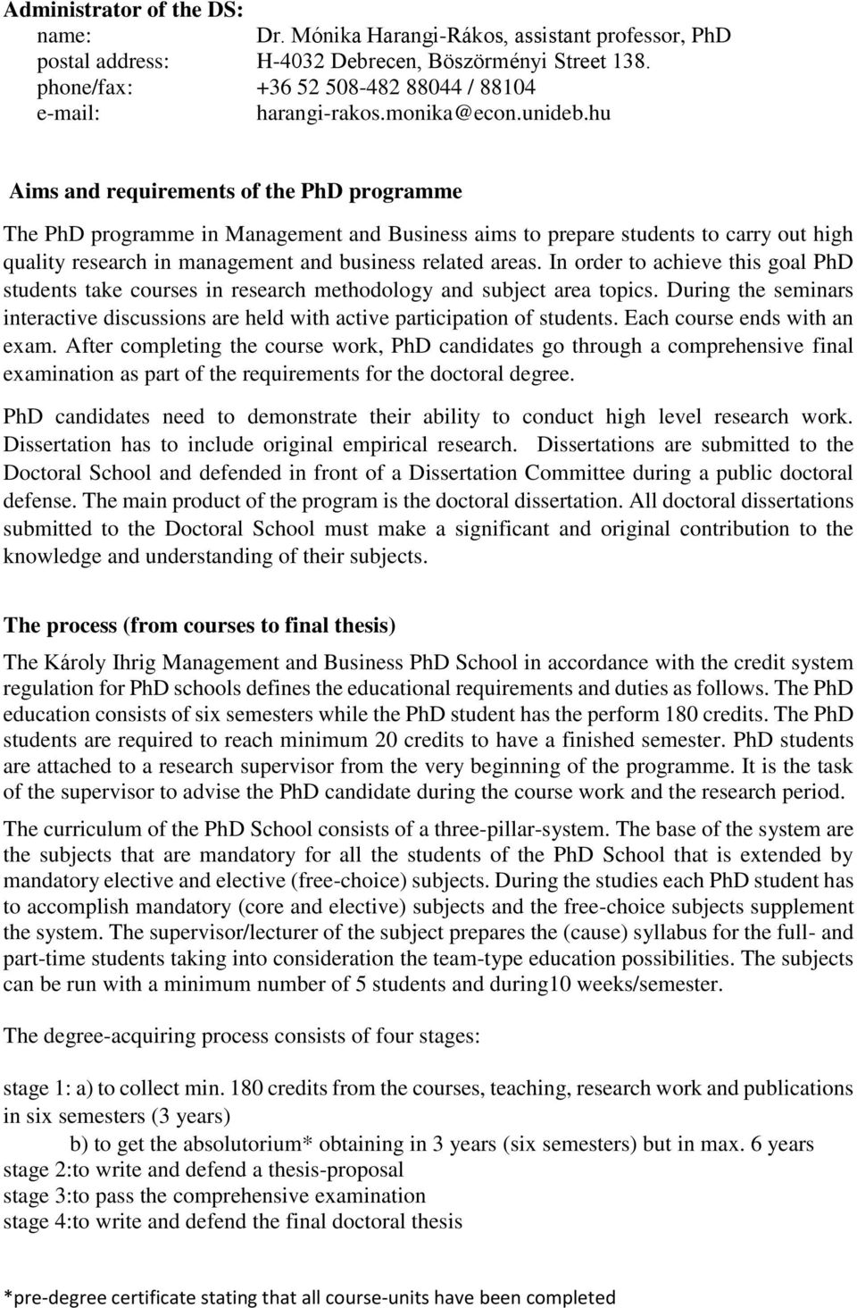 hu Aims and requirements of the PhD programme The PhD programme in Management and Business aims to prepare students to carry out high quality research in management and business related areas.