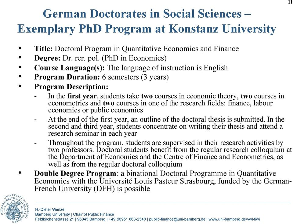 theory, two courses in econometrics and two courses in one of the research fields: finance, labour economics or public economics - At the end of the first year, an outline of the doctoral thesis is