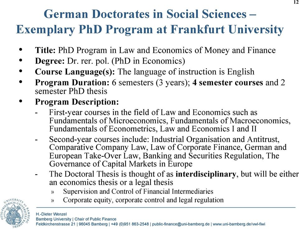 courses in the field of Law and Economics such as Fundamentals of Microeconomics, Fundamentals of Macroeconomics, Fundamentals of Econometrics, Law and Economics I and II - Second-year courses