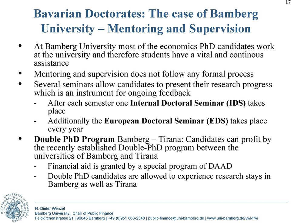 - After each semester one Internal Doctoral Seminar (IDS) takes place - Additionally the European Doctoral Seminar (EDS) takes place every year Double PhD Program Bamberg Tirana: Candidates can