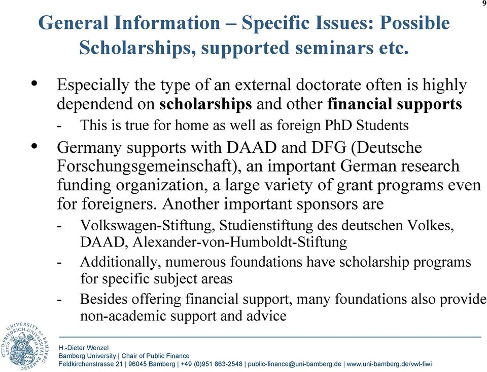 supports with DAAD and DFG (Deutsche Forschungsgemeinschaft), an important German research funding organization, a large variety of grant programs even for foreigners.