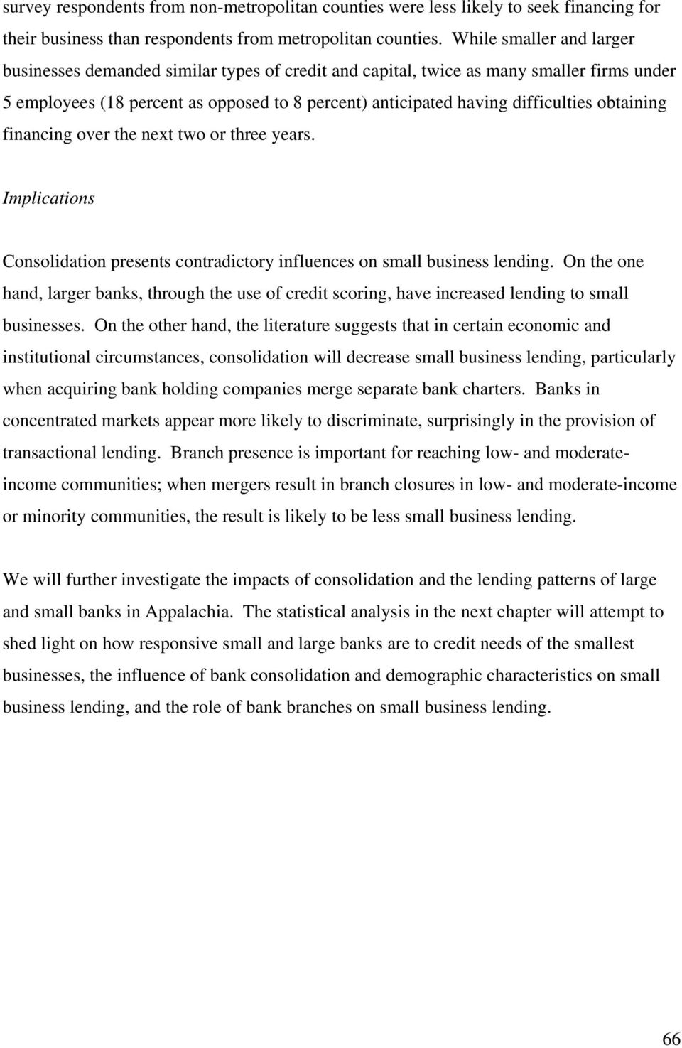 obtaining financing over the next two or three years. Implications Consolidation presents contradictory influences on small business lending.