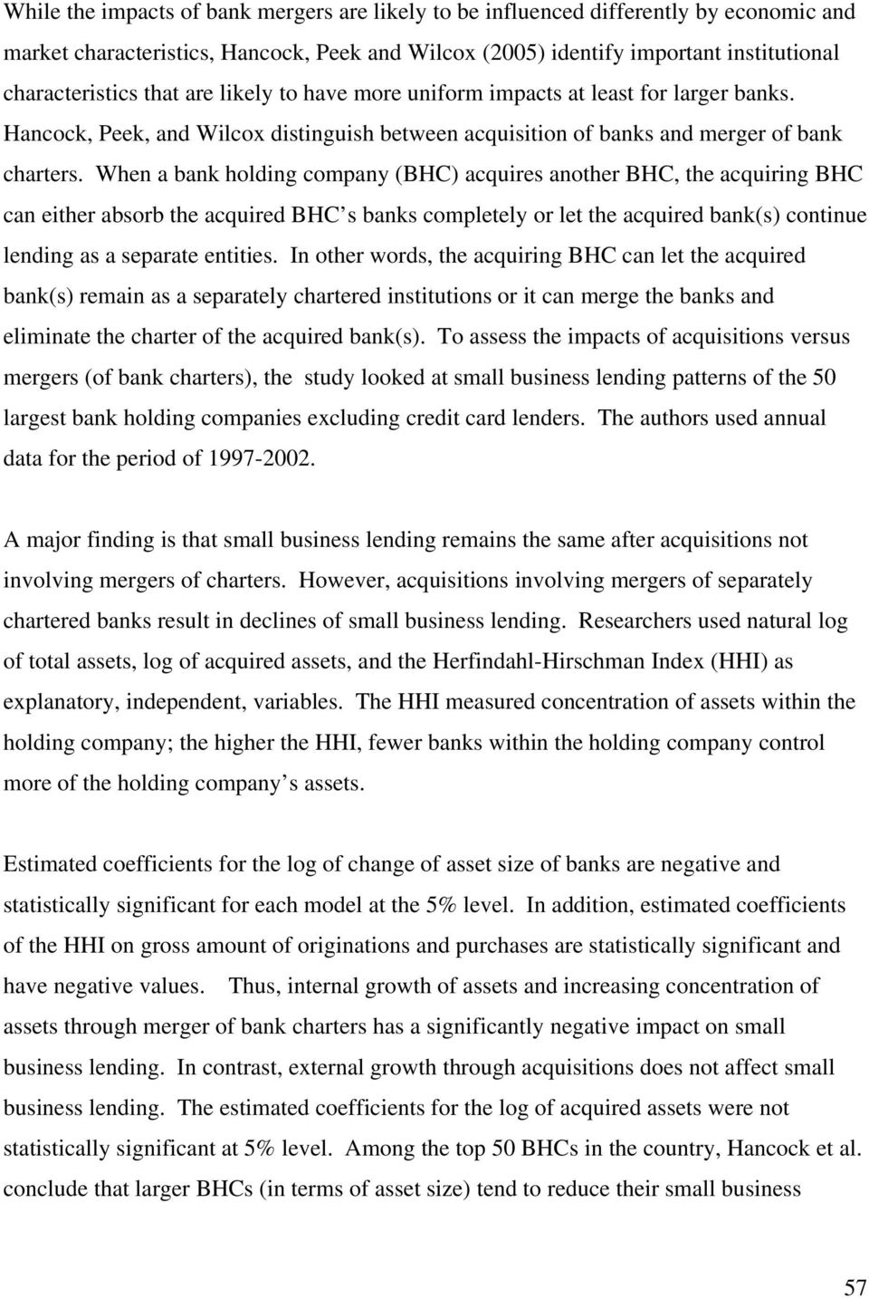 When a bank holding company (BHC) acquires another BHC, the acquiring BHC can either absorb the acquired BHC s banks completely or let the acquired bank(s) continue lending as a separate entities.