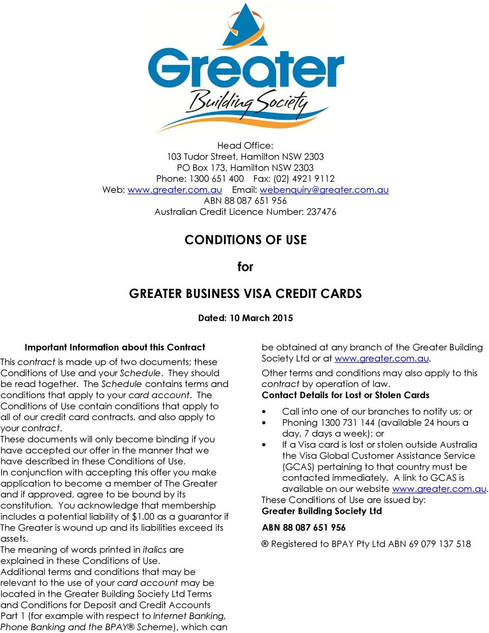 au ABN 88 087 651 956 Australian Credit Licence Number: 237476 CONDITIONS OF USE for GREATER BUSINESS VISA CREDIT CARDS Dated: 10 March 2015 Important Information about this Contract This contract is