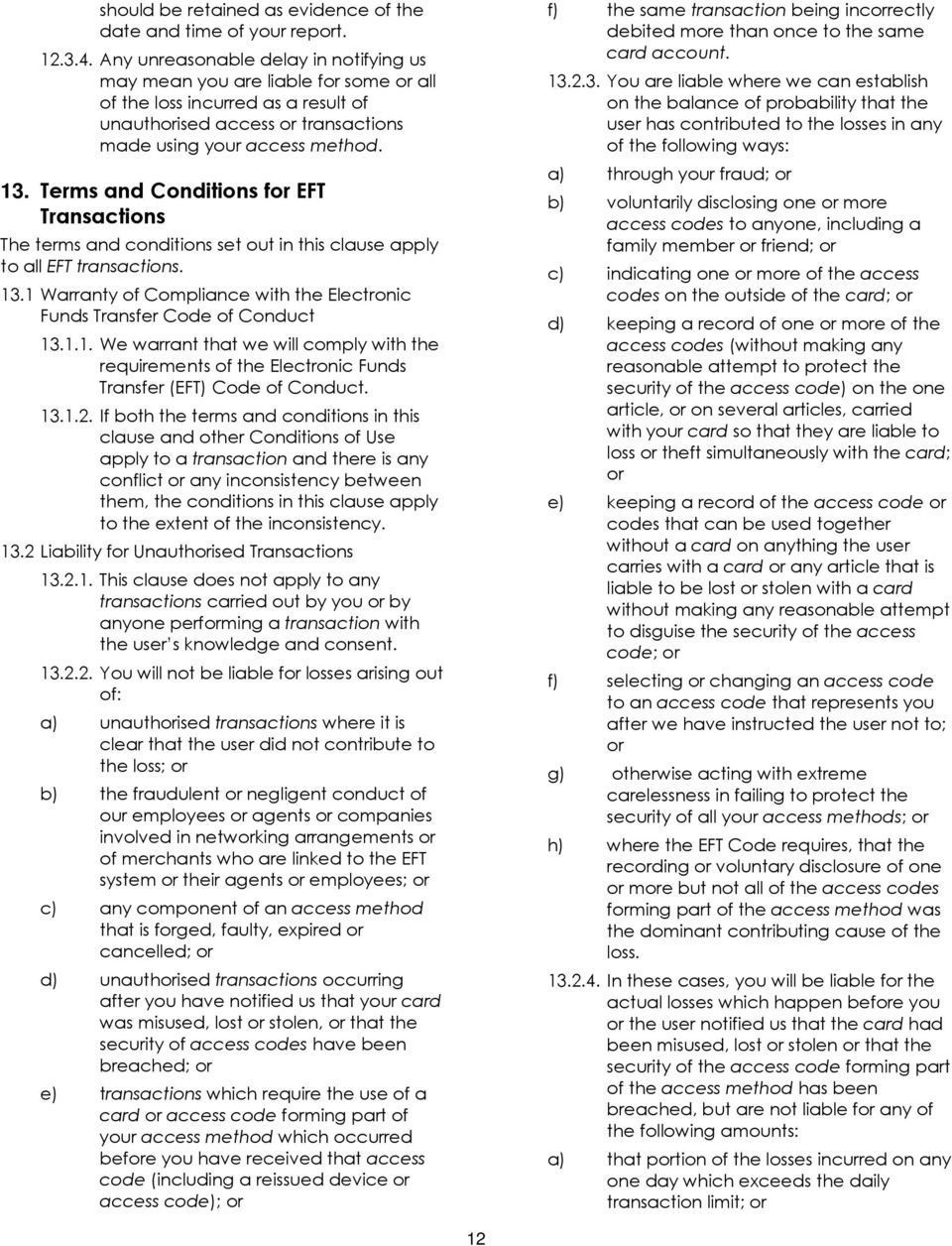 Terms and Conditions for EFT Transactions The terms and conditions set out in this clause apply to all EFT transactions. 13.