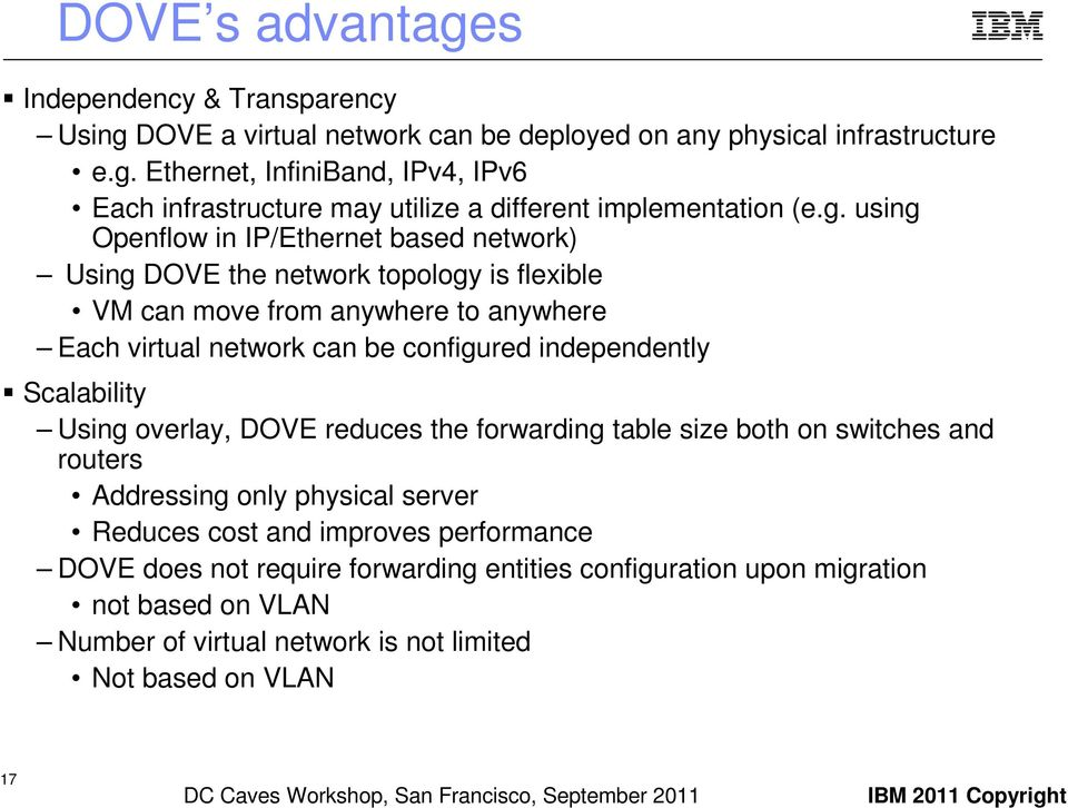 Scalability Using overlay, DOVE reduces the forwarding table size both on switches and routers Addressing only physical server Reduces cost and improves performance DOVE does not