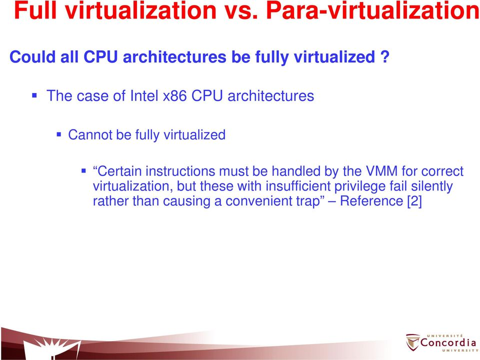 The case of Intel x86 CPU architectures Cannot be fully virtualized Certain