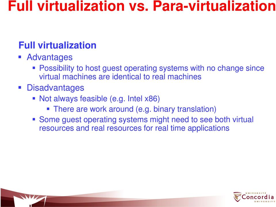no change since virtual machines are identical to real machines Disadvantages Not always feasible (e.