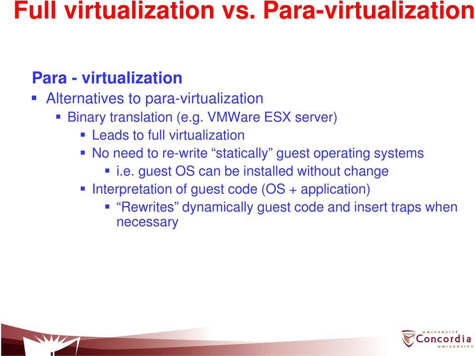 (e.g. VMWare ESX server) Leads to full virtualization No need to re-write statically guest