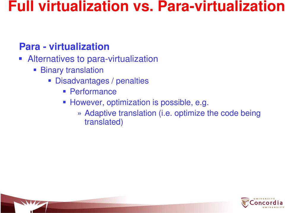 para-virtualization Binary translation Disadvantages / penalties