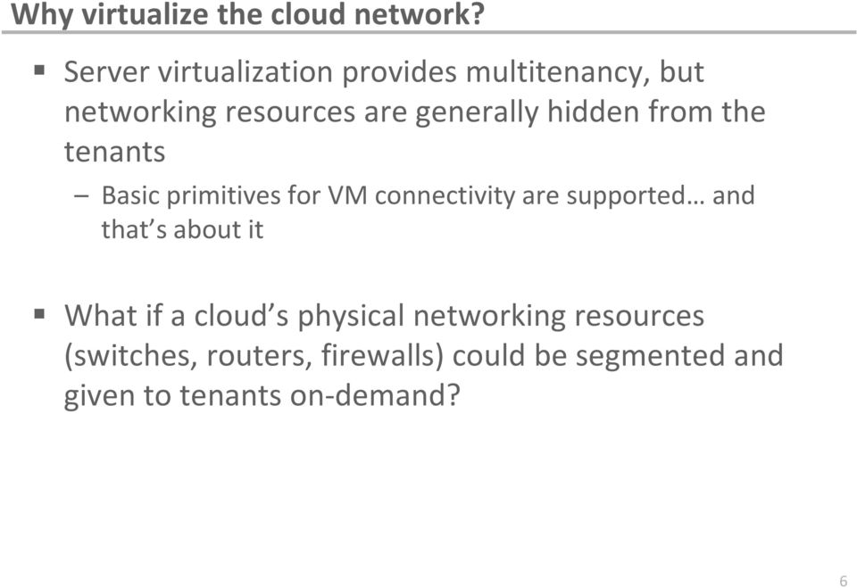 hidden from the tenants Basic primitives for VM connectivity are supported and that s