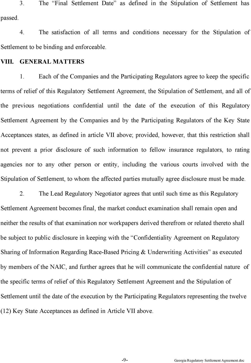 Each of the Companies and the Participating Regulators agree to keep the specific terms of relief of this Regulatory Settlement Agreement, the Stipulation of Settlement, and all of the previous