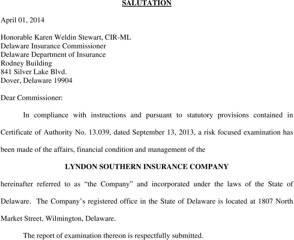 039, dated September 13, 2013, a risk focused examination has been made of the affairs, financial condition and management of the LYNDON SOUTHERN INSURANCE COMPANY hereinafter referred to as