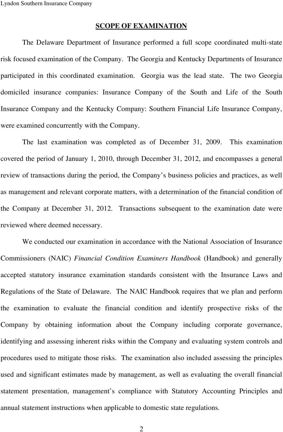 The two Georgia domiciled insurance companies: Insurance Company of the South and Life of the South Insurance Company and the Kentucky Company: Southern Financial Life Insurance Company, were