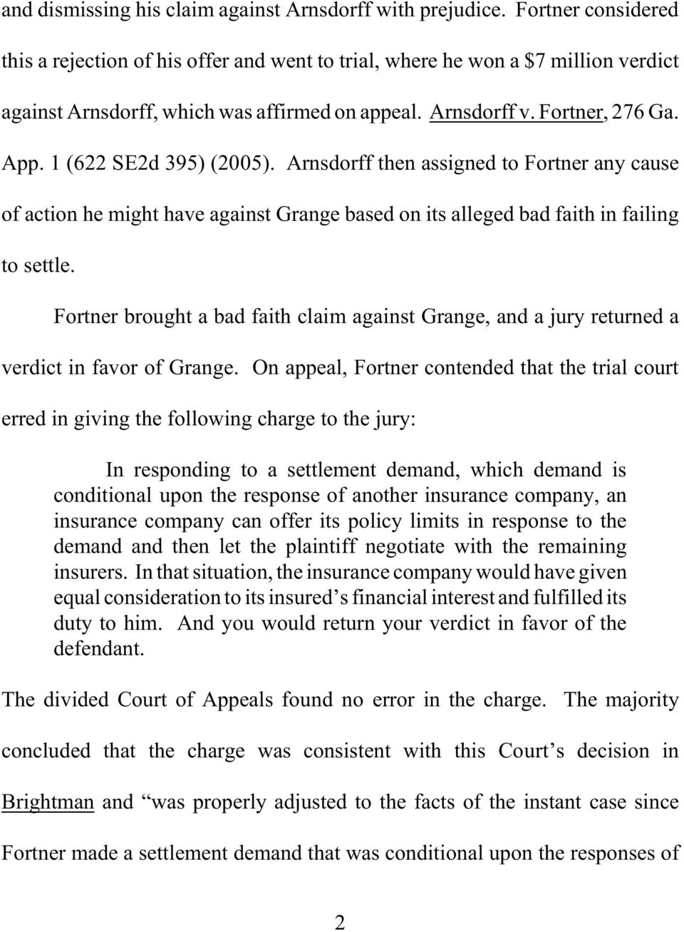 1 (622 SE2d 395) (2005). Arnsdorff then assigned to Fortner any cause of action he might have against Grange based on its alleged bad faith in failing to settle.